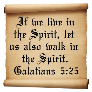 ... We Live In The Spirit, Let Us Also Walk In The Spirit. ~ Bible Quotes