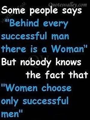 Some People Says, Behind Every Successful Man There Is A Woman