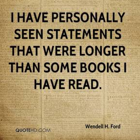 Wendell H. Ford - I have personally seen statements that were longer ...