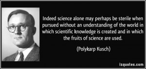 Indeed science alone may perhaps be sterile when pursued without an ...
