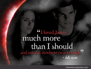 Quote from the Twilight movies by Bella Swan (Kristen Stewart) about ...