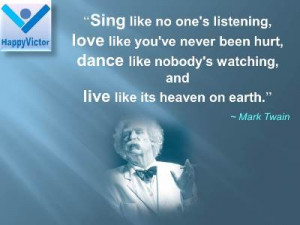 Sing like no one's listening, love like you've never been hurt, dance ...