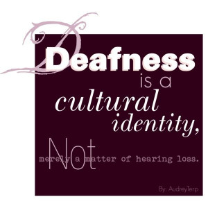 Deafness. Know this first and foremost. The key to understanding ...
