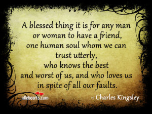 Blessed Thing For Any Man Or Woman Is To Have A Friend.
