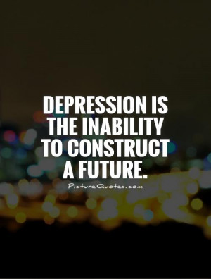depression is the inability to construct a future picture quote 1