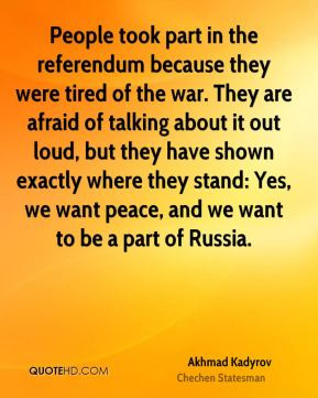Akhmad Kadyrov - People took part in the referendum because they were ...
