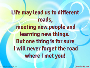 Life may lead us to different roads...