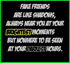 fake friends are like shadows