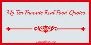 My Ten Favorite Real Food Quotes