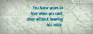 You know you're in love when you can't sleep without hearing his voice ...