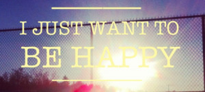 quotes i just want to be happy Depressing Quotes 208 I just want ...