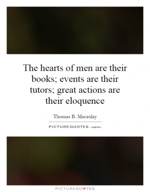 ... are their tutors; great actions are their eloquence Picture Quote #1