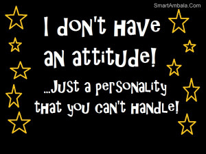 Don 39 t Have Attitude Quotes