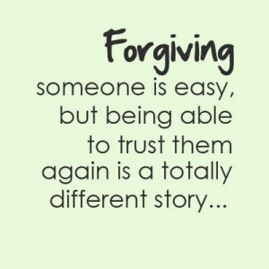 Forgiveness Quote: Forgiving someone is easy, but being able to trust ...