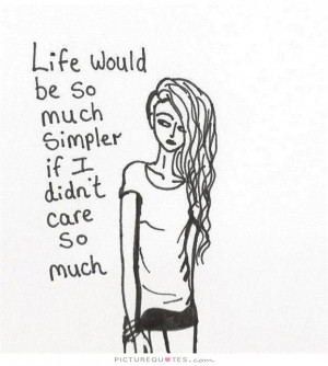 ... would be so much simpler if I didn't care so much Picture Quote #1
