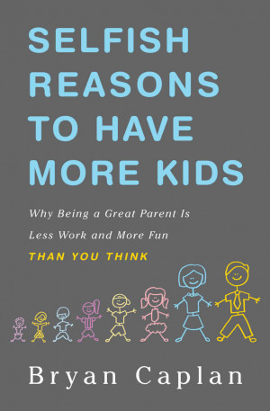 Selfish Reasons to Have More Kids: Why Being a Great Parent is Less ...