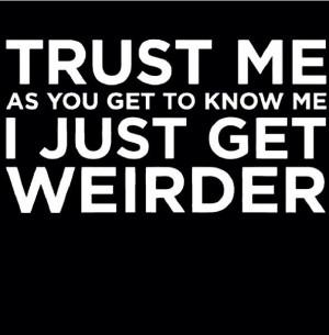 weird...stay weird