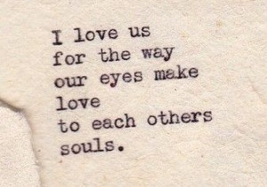 best-love-quotes-I-love-us-for-the-way-our-eyes-make-love-to-each ...