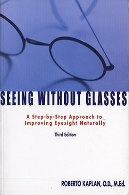 ... Glasses: A Step-By-Step Approach To Improving Eyesight Naturally