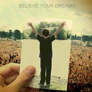 Believe your dreams.