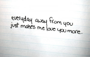 Away From You Just Makes Me Love You More: Quote About Everyday Away ...