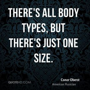 There's all body types, but there's just one size.