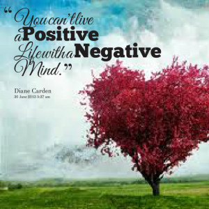 Quotes Picture: you can't live a positive life with a negative mind
