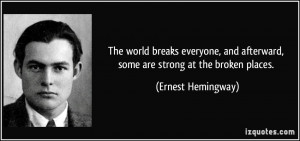 The world breaks everyone, and afterward, some are strong at the ...