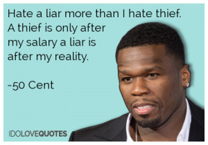 ... thief is only after my salary a liar is after my reality.-50 Cent