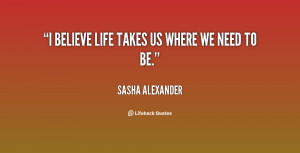 quote-Sasha-Alexander-i-believe-life-takes-us-where-we-58834.png