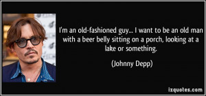 an old-fashioned guy... I want to be an old man with a beer belly ...