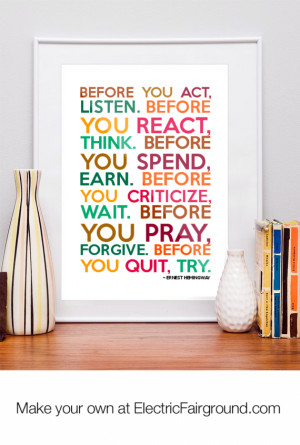 you-Act-LISTEN-Before-you-React-THINK-Before-you-Spend-EARN-Before-you ...