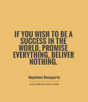 ... in the world, promise everything, deliver nothing Picture Quote #1