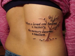 """When a loved one becomes a memory the memory becomes a treasure"""""""