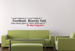 Sir Alex Ferguson I Cant Believe it Quote Wall Sticker