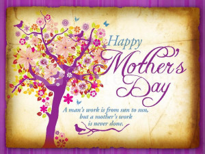 happy mother s day a man s work is from sun to sun but a mother s work ...