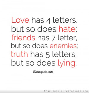 Love has 4 letters but so does hate friends has 7 letter but so
