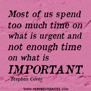 ... much time on what is urgent and not enough time on what is important