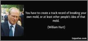 You have to create a track record of breaking your own mold, or at ...