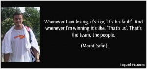 ... winning it's like, 'That's us'. That's the team, the people. - Marat