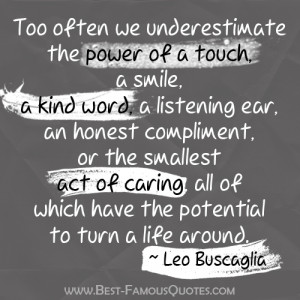 Life Quote by Leo Buscaglia - Too often we understimate