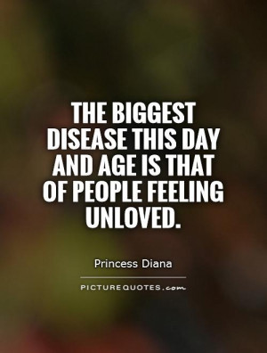 ... this day and age is that of people feeling unloved Picture Quote #1