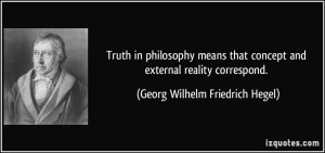 quote-truth-in-philosophy-means-that-concept-and-external-reality ...