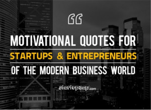 15+ Motivational Quotes For Startups And Entrepreneurs of the Modern ...