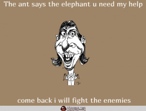The Ant Says Elephant Need Help Come Back Will Fight
