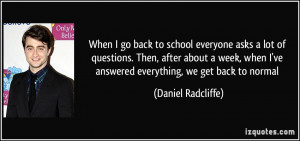 ... ve answered everything, we get back to normal - Daniel Radcliffe