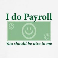 ... have 2 new Bookkeepers doing payroll soon! Better be extra nice! More