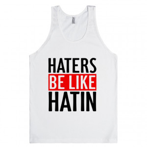 ... Pictures haters be hatin hater quotes pictures video don t be
