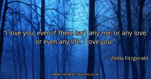 love-you-even-if-there-isnt-any-me-or-any-love-or-even-any-life-i-love ...