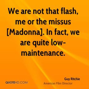 Guy Ritchie - We are not that flash, me or the missus [Madonna]. In ...